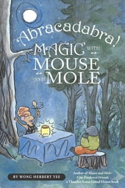 Abracadabra! Magic with Mouse and Mole ebook by Wong Herbert Yee