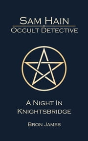 Sam Hain - Occult Detective: #2 A Night in Knightsbridge ebook by Bron James