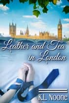 Leather and Tea in London ebook by K.L. Noone