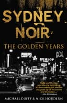 Sydney Noir - The Golden Years ebook by Michael Duffy, Nick Hordern
