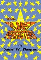 The Planet Perfecters ebook by Daniel Shegrud
