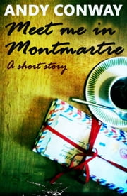 Meet me in Montmartre ebook by Andy Conway