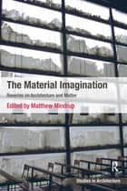 The Material Imagination ebook by Matthew Mindrup