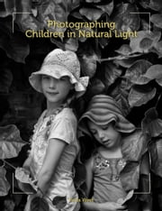 Photographing Children in Natural Light ebook by Bella West