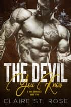 The Devil You Know (Book 2) - A Dark Mafia Romance, #2 ebook by Claire St. Rose