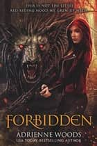 Forbidden: A Red Riding Hood Retelling eBook by Adrienne Woods