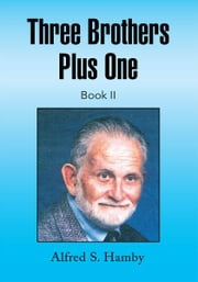 Three Brothers Plus One Book II ebook by Alfred S. Hamby