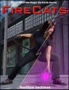 FireCats - Magic On Earth - If Magic Did Exist, #2 ebook by Matt Deckman