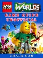 Lego Worlds Game Guide Unofficial ebook by Chala Dar