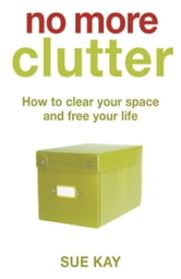 No More Clutter ebook by Sue Kay