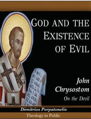 "God and the Existence of Evil - John Chrysostom ""On the Devil"" ebook by Dimitrios Porpatonelis"