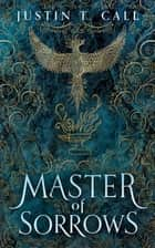 Master of Sorrows ebook by Justin Travis Call