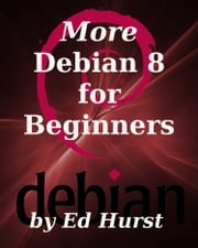 More Debian 8 for Beginners ebook by Ed Hurst