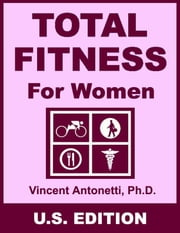 Total Fitness for Women - U.S. Edition ebook by Vincent Antonetti, Ph.D.
