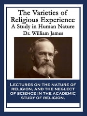 The Varieties of Religious Experience - A Study in Human Nature ebook by Dr. William James