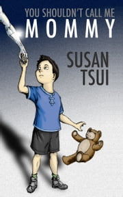 You Shouldn't Call Me Mommy ebook by Susan Tsui