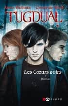 Tugdual - tome 1 Les coeurs noirs ebook by Anne Plichota, Cendrine Wolf