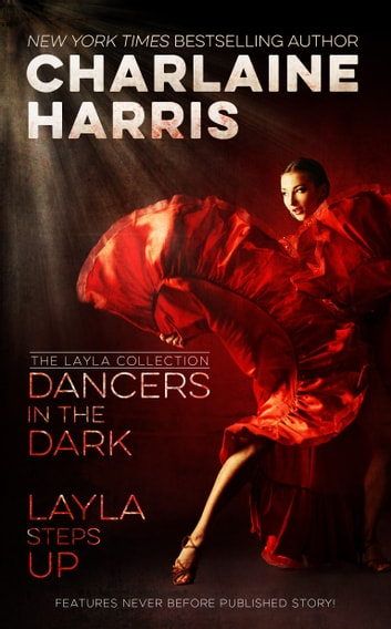 Dancers in the Dark & Layla Steps Up - The Layla Collection ebook by Charlaine Harris