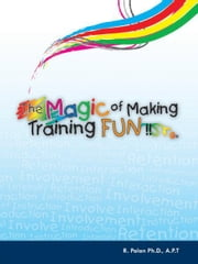 The Magic of Making Training FUN!! ebook by Dato' R. Palan Ph.D., A.P.T.,FBILD(UK).,CSP(USA)