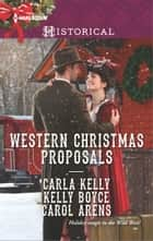 Western Christmas Proposals - Christmas Dance with the Rancher\Christmas in Salvation Falls\The Sheriff's Christmas Proposal ebook by Carla Kelly, Kelly Boyce, Carol Arens