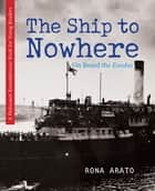 The Ship to Nowhere - On Board the Exodus ebook by Rona Arato