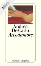 Arcodamore ebook by Andrea De Carlo