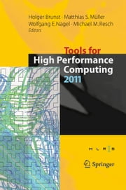 Tools for High Performance Computing 2011 - Proceedings of the 5th International Workshop on Parallel Tools for High Performance Computing, September 2011, ZIH, Dresden ebook by Holger Brunst,Matthias S. Müller,Wolfgang E. Nagel,Michael M. Resch