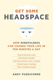 Get Some Headspace - How Mindfulness Can Change Your Life in Ten Minutes a Day ebook by Andy Puddicombe