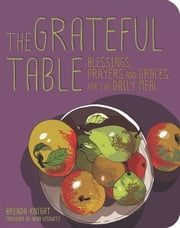 Grateful Table - Blessings, Prayers and Graces ebook by