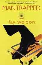 Mantrapped - A Novel ebook by Fay Weldon