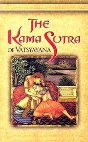 The Kama Sutra, or The Kama Sutra of Vatsyayana, With Preface, Introduction and Concluding Remarks ebook by Vatsyayana