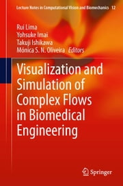 Visualization and Simulation of Complex Flows in Biomedical Engineering ebook by Rui Lima,Yohsuke Imai,Takuji Ishikawa,Veronica Oliveira