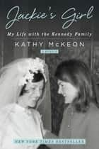Jackie's Girl - My Life with the Kennedy Family ebook by