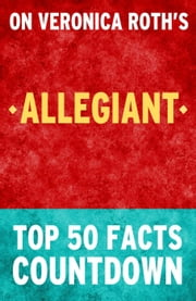 Allegiant: Top 50 Facts Countdown ebook by TK Parker