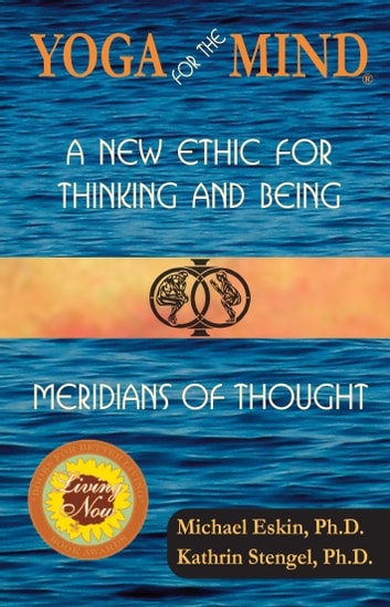 Yoga for the Mind: A New Ethic for Thinking and Being & Meridians of Thought (2014 Living Now Book Award Winner) ebook by Michael Eskin