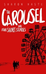 The Carousel and Other Short Stories ebook by Sharon Haste