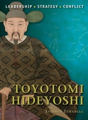 Toyotomi Hideyoshi ebook by Dr Stephen Turnbull,Giuseppe Rava