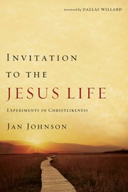 Invitation to the Jesus Life - Experiments in Christlikeness ebook by Jan Johnson