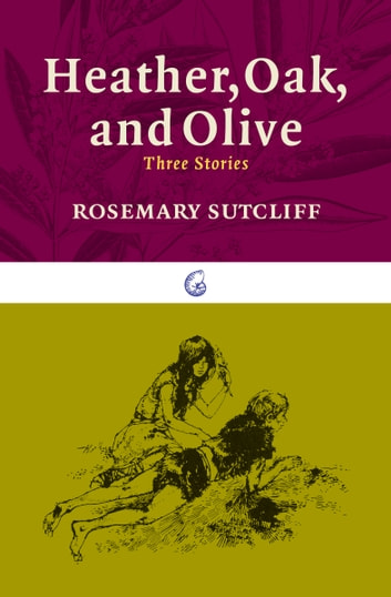 Heather, Oak, and Olive - Three Stories ebook by Rosemary Sutcliff,Victor Ambrus