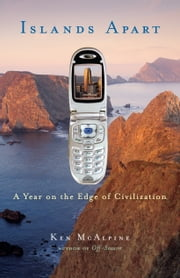 Islands Apart - A Year on the Edge of Civilization ebook by Ken McAlpine