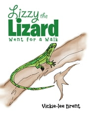 Lizzy the Lizard Went for a Walk ebook by Vickie-lee Brent