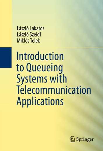 Introduction to Queueing Systems with Telecommunication Applications ebook by Laszlo Lakatos,Laszlo Szeidl,Miklos Telek
