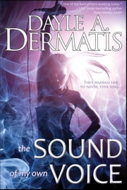 The Sound of My Own Voice ebook by Dayle A. Dermatis