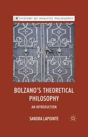 Bolzano's Theoretical Philosophy - An Introduction ebook by S. Lapointe,Michael Beaney