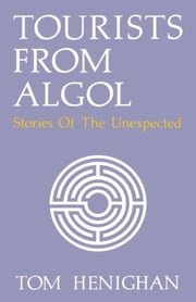 Tourists From Algol - Stories Of The Unexpected ebook by Tom Henighan
