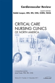 Cardiac Review, An Issue of Critical Care Nursing Clinics ebook by Bobbie Leeper