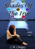 Shades Of The Iris (Gladden Halya Saga, Book 1) ebook by C.M. Chidgey