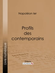 Profils des contemporains ebook by Napoléon Ier,Ligaran