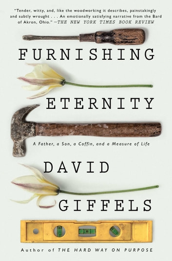 Furnishing Eternity - A Father, a Son, a Coffin, and a Measure of Life ebook by David Giffels