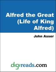 Alfred the Great (Life of King Alfred) ebook by Asser, John